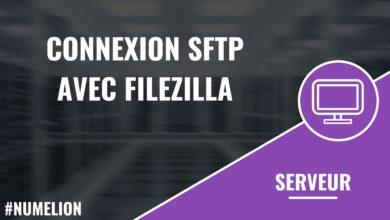 Etablir une connexion SFTP avec Filezilla