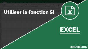 Comment utiliser la fonction SI dans Excel