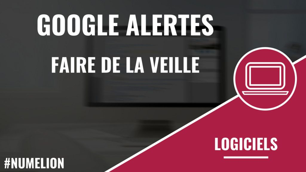 Faire de la veille avec Google Alertes