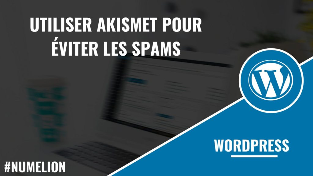 Utiliser Akismet pour éviter les SPAMS dans WordPress