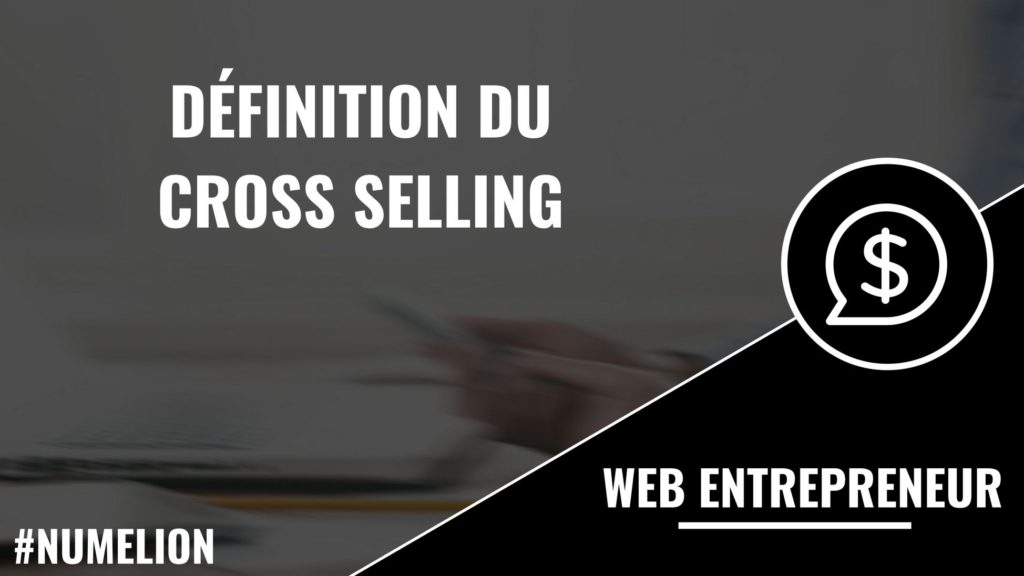 Définition du Cross Selling