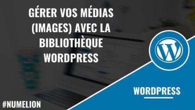 Gérer vos médias (images) avec la bibliothèque WordPress
