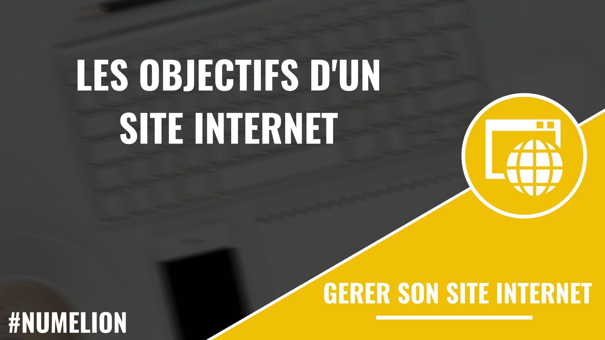 Objectifs d 39 un site internet pourquoi et comment les for Le site internet