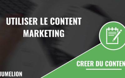 Comment utiliser le Content Marketing ?