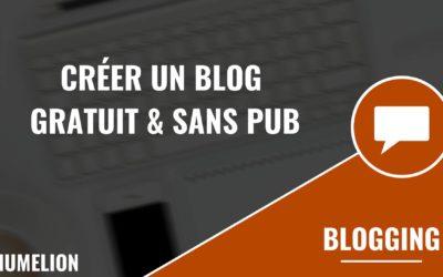 Comment créer un blog gratuit et sans pub ?
