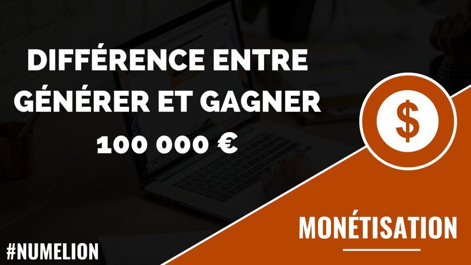 Différence entre générer et gagner de l'argent - Exemple 100 000 €